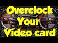 How to Overclock Your Video Card and gain 25% Performance Easy