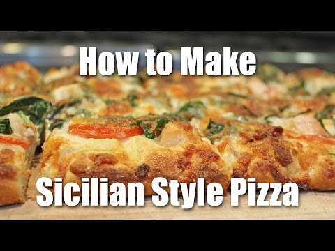 Pizza Recipe: How To Make Sicilian Style Pizza