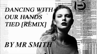 DANCING WITH OUR HANDS TIED [REMIX] BY MR SMITH