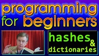 Programming For Beginners -- Dictionaries and Hashes