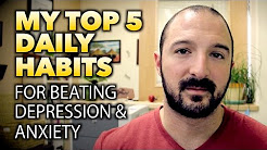 MY TOP 5 DAILY HABITS for Beating Depression, Anxiety, & Depersonalization
