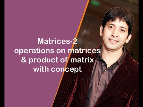 Matrices-2 operations on matrices & product of matrix with concept