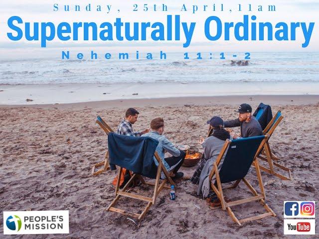 Supernaturally Ordinary (Nehemiah 11:1-3), 25.04.21