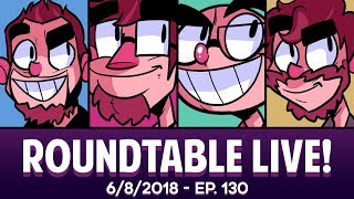 Roundtable Live! - 6/8/2018 (Ep. 130)