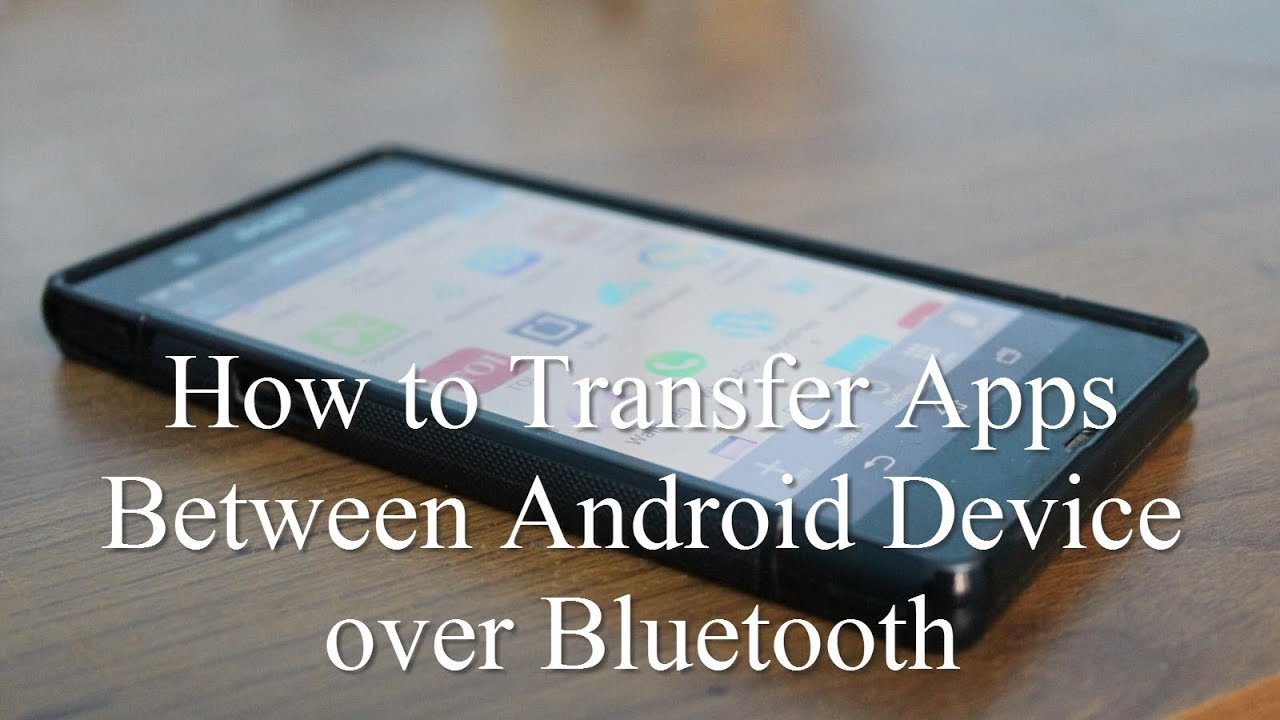 How To Transfer Apps Between Android Device Over Bluetooth