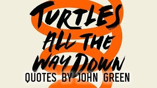 Turtles All the Way Down Quotes by John Green