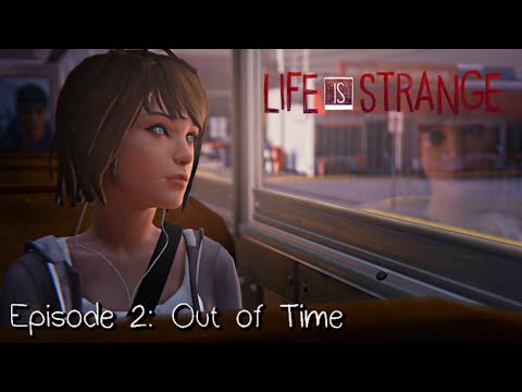 Life Is Strange · Episode 2: Out of Time (Full Walkthrough) - FULL EPISODE