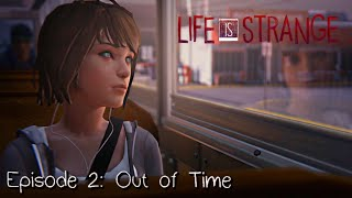 Life Is Strange · Episode 2: Out of Time (Full Walkthrough) - FULL EPISODE