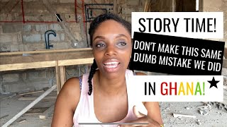 Story Time - Don39t Make The Same Foolish Mistake We Did In Ghana  Life in Ghana