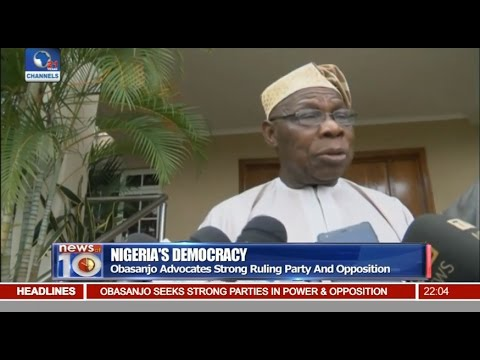 News@10: Obasanjo Advocates Strong Ruling Party And Opposition 03/09/16 Pt 1
