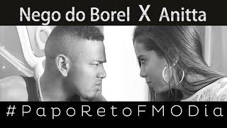 Papo Reto FM O Dia - Nego do Borel x Anitta