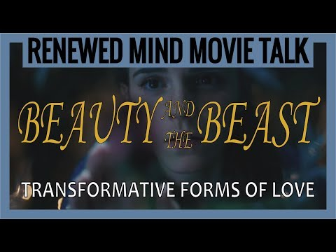 Disney's Beauty and the Beast  - Transformative Forms of Love (Renewed Mind Movie Talk, Episode 11)