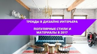 Тренды в дизайне интерьера • Популярные стили и материалы в интерьере 2017