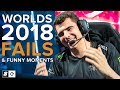 Worlds 2018 Fails and Funny Moments