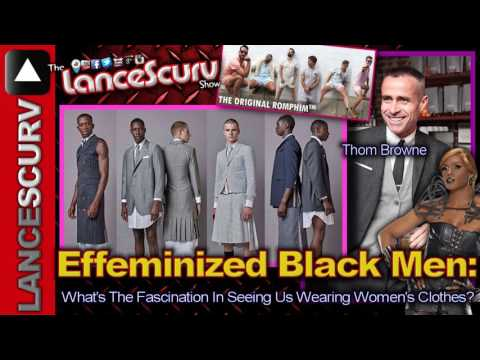 Effeminized Black Men: What's The Fascination With Us Wearing Women's Clothes? - The LanceScurv Show