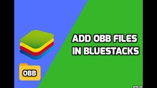 How to add obb to bluestacks(pc)