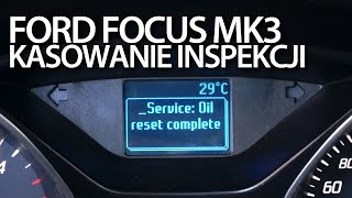 Ford Focus MK3 kasowanie inspekcji olejowej (przegląd serwis reset