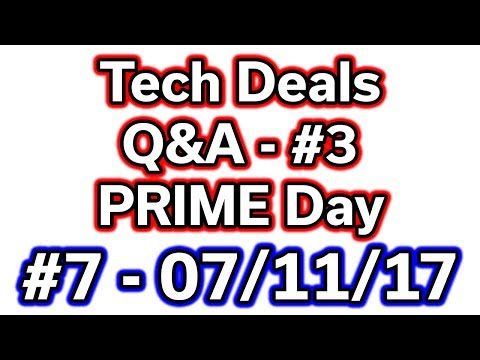 Q&A #3 - PRIME DAY Tech Deals of the Week #7 - 07/11/2017