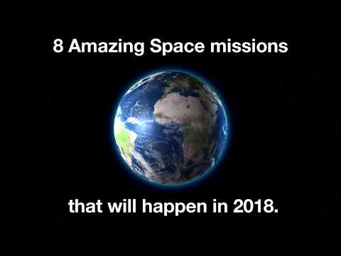 8 Amazing Space Missions in 2018