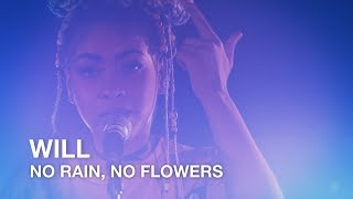WILL   No Rain, No Flowers   First Play Live