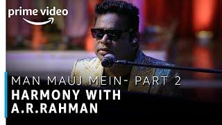 Man Mauj Mein - Part 2 | Harmony with A.R Rahman | Stream Now | Prime Exclusive | Amazon Prime Video