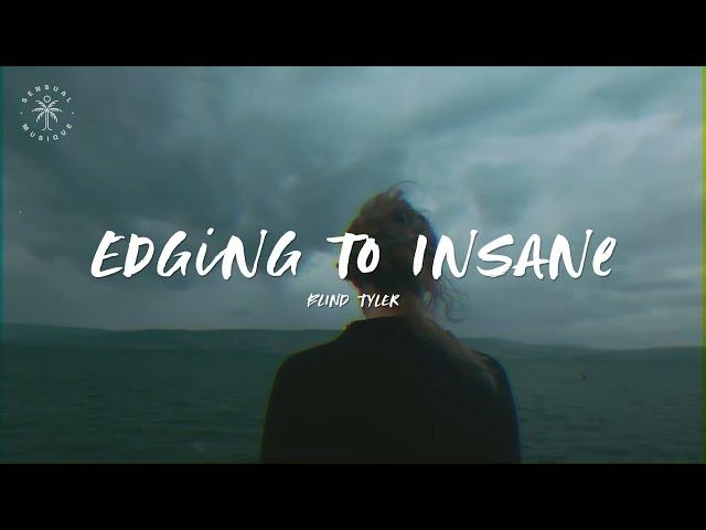 Blind Tyler - Edging to Insane (Lyrics)