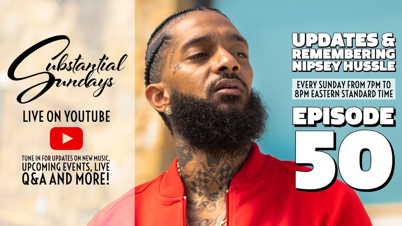 [SUBSTANTIAL SUNDAYS] Updates & Remembering Nipsey Hussle w/ Guest: Brother  Victorious (Ep  50)