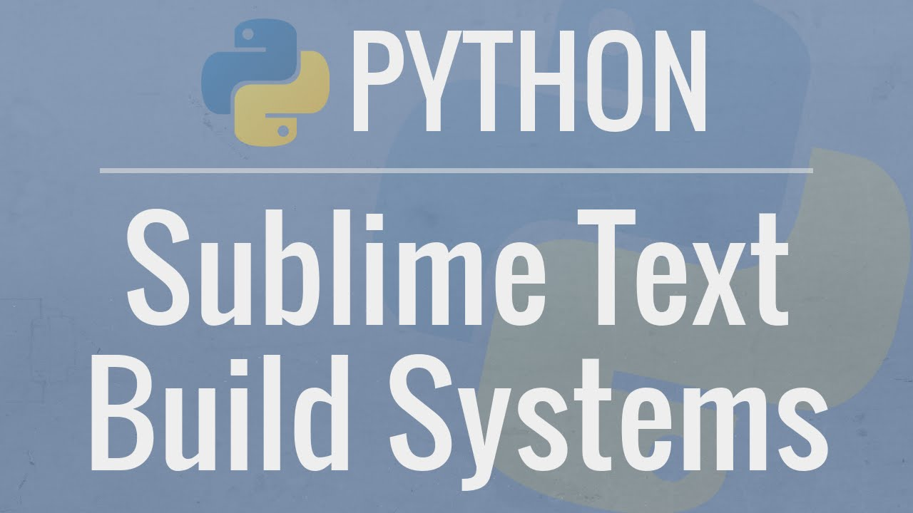 Python Tutorial: Custom Sublime Text Build Systems