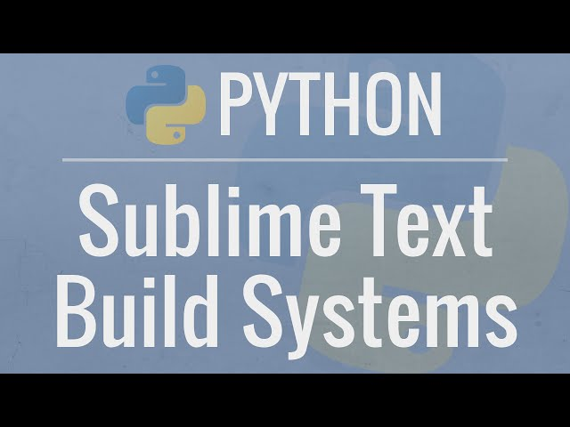 Python Tutorial: Custom Sublime Text Build Systems