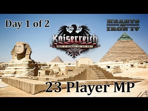 HoI4 - 23 Player MP - Kaiserreich - Egypt - Day 1 of 2