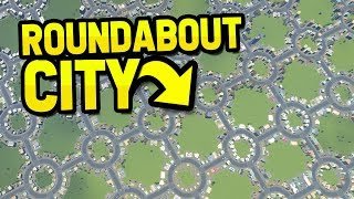 BUILDING A CITY ON ROUNDABOUTS in CITIES SKYLINES