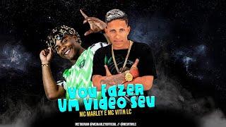 MC MARLEY FEAT. MC VITIN CL - VOU FAZER UM VÍDEO SEU - REMIX BREGA FUNK