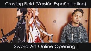 Crossing Field (Español Latino) Sword Art Online OP 1