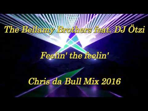 The Bellamy Brothers feat.DJ Ötzi - Feelin' the feelin' (DJ Chris da Bull Mix 2016)