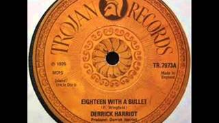 Derrick Harriot - Eighteen With A Bullet