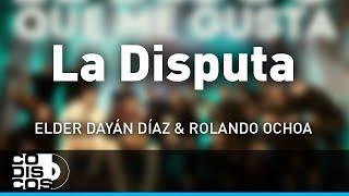 La Disputa, Elder Dayán Díaz y Rolando Ochoa - Audio