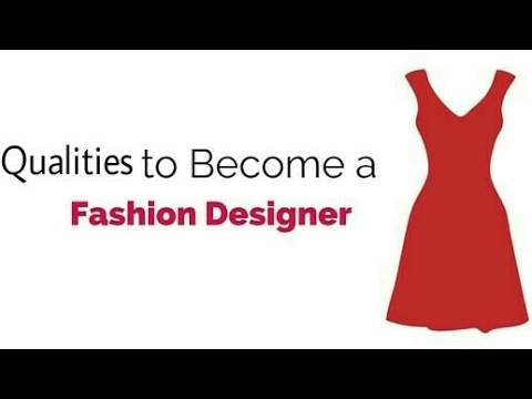 Qualities To Become A Fashion Designer Youtube