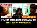 VIRAL SAHUR | PEMUDA Bangunkan Warga Sahur DI PANDEGLANG Versi SUNDA #part2