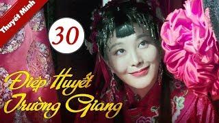 Phim Bộ Trung Quốc Cực Hay 2020 | Điệp Huyết Trường Giang - Tập 30 (THUYẾT MINH)