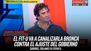 """""""El FIT-U va a canalizar la bronca contra el ajuste del gobierno"""" // Gabriel Solano en Crónica"""