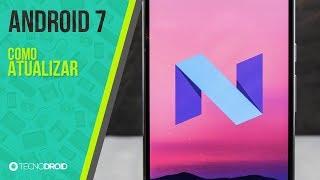 Como atualizar para ANDROID 7 em qualquer celular [2017/2018]