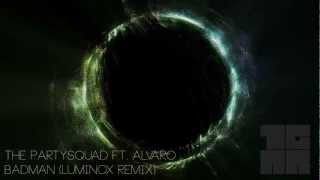 The Partysquad ft Alvaro - Badman (Luminox Remix) [Free Download]