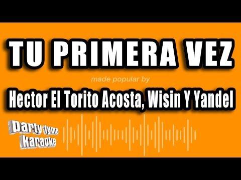 Hector El Torito Acosta, Wisin Y Yandel - Tu Primera Vez (Versión Karaoke)