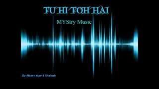 MYStry Music - TU HI TOH HAI