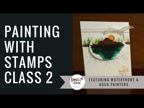 Painting with Stamps Class 2: Mountain Serenity featuring Waterfront Stamp Set