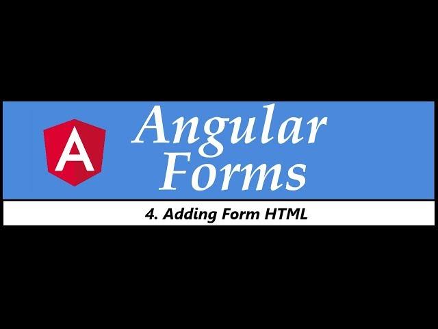 Angular Forms Tutorial - 4 - Adding Form HTML