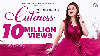 Cuteness - (Full HD) | Tanishq Kaur | Desi Crew | Latest Punjabi Song 2019- New Punjabi Songs 2019