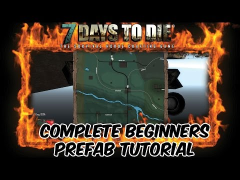 7 Days To Die Beginners How To Make A Prefab Complete Tutorial HD - See Desc!