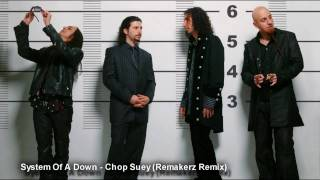 System Of A Down - Chop Suey (Remakerz Remix) HQ