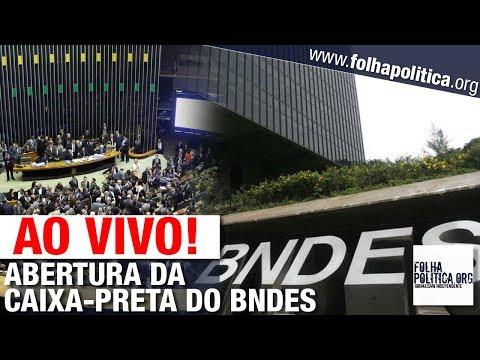 AO VIVO: ABERTURA DA 'CAIXA-PRETA' DO BNDES - CPI PARA INVESTIGAR CRIMES NO ÂMBITO DO BANCO